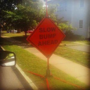 slow bump ahead